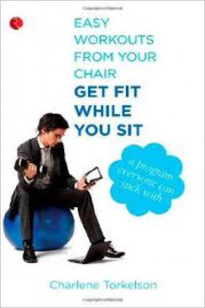 Get Fit While You Sit : Easy Workouts from Your Chair - New