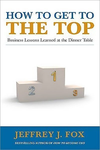 How to Get to the Top: Business lessons learned at the dinner table - Used