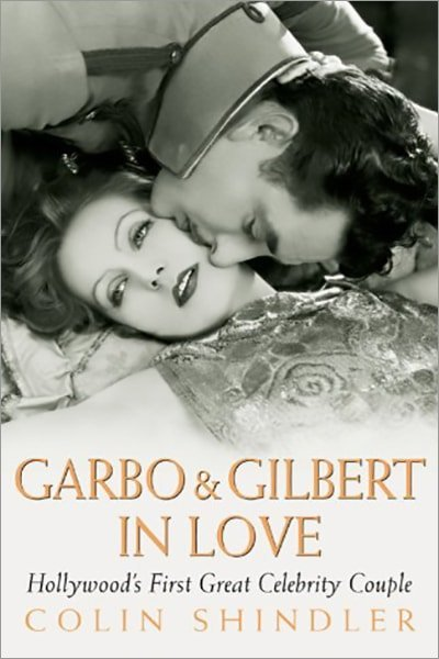 Garbo & Gilbert in Love: Hollywood's First Great Celebrity Couple - Used
