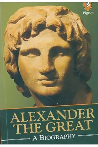 Alexander the Great: A Biography - New