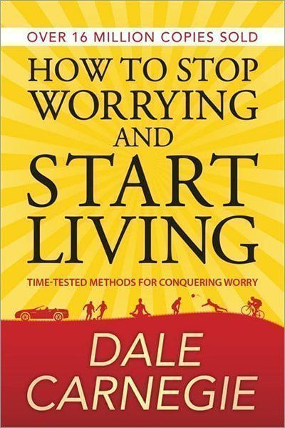 HOW TO STOP WORRYING AND START LIVING - New