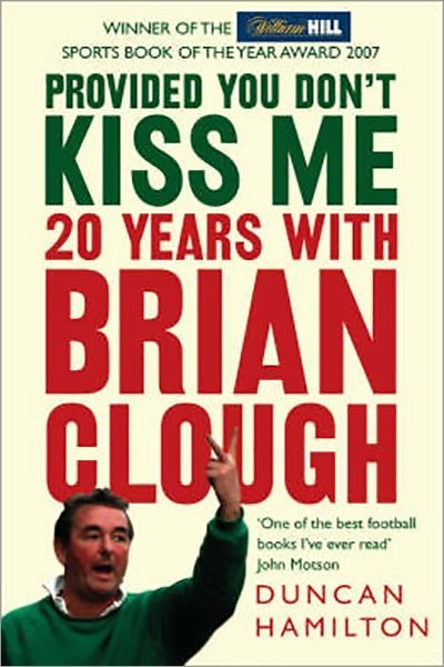 Provided You Don't Kiss Me: 20 Years with Brian Clough - Used