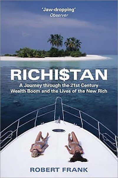 Richistan: A Journey Through The 21st Century Wealth Boom And The Lives Of The New Rich - Used