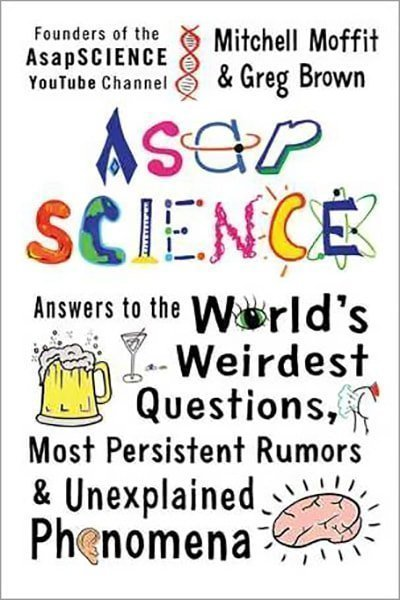 AsapSCIENCE: Answers to the World?s Weirdest Questions, Most Persistent Rumors & Unexplained Phenomena - Hardcober - New