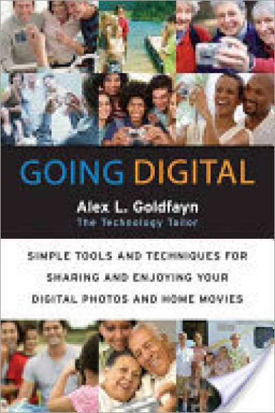 Going Digital Simple Tools and Techniques for Sharing and Enjoying Your Digital Photos and Home Movies - Used