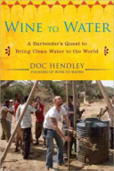 Wine to Water : A Bartender's Quest to Bring Clean Water to the World - Used