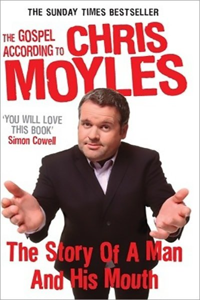 The Gospel According to Chris Moyles: The Story of a Man and His Mouth - Used