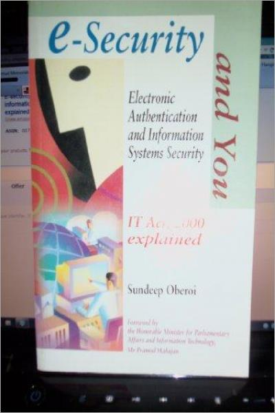E-security and you: Electronic authentication and information systems security : the IT Act, 2000 explained - Used