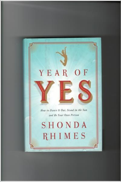 Year of Yes : How to Dance It Out, Stand In the Sun and Be Your Own Person - New