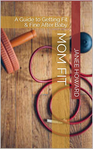 Mom Fit: A Guide to Getting Fit & Fine After Baby