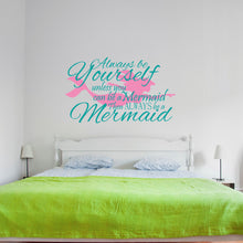 Load image into Gallery viewer, Always be Yourself Unless You Can be a Mermaid Wall Decal