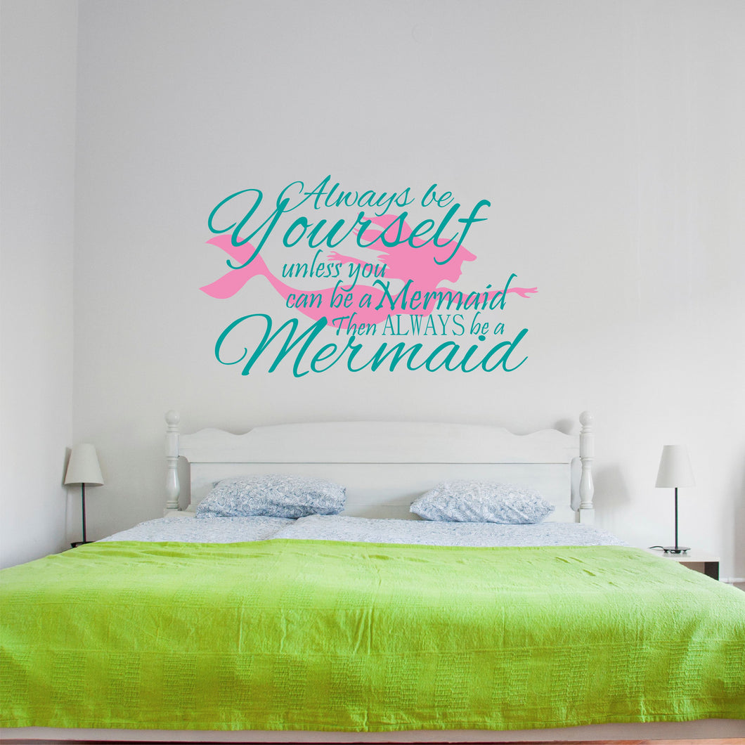 Always be Yourself Unless You Can be a Mermaid Wall Decal