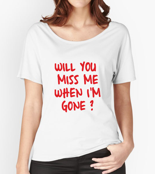 Tricou - Will you miss me?