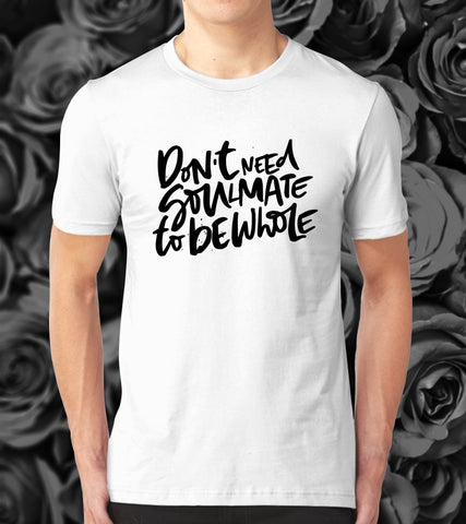 Tricou - Don't need soulmate