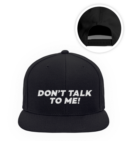 Don't Talk To Me! SnapBack Cap - bestickt