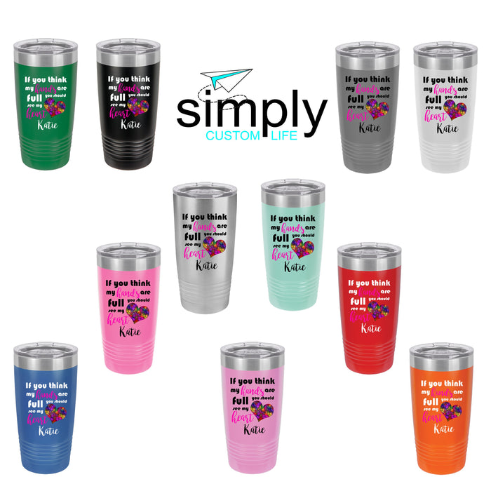 If You Think my Hands Are Full Personalized Insulated Stainless Steel 20 oz Tumbler - Simply Custom Life
