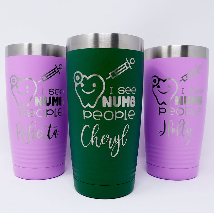 Dental Hygienist, Dental Assistant, Dentist I See Numb People  Personalized Engraved Insulated Stainless Steel 20 oz - Simply Custom Life