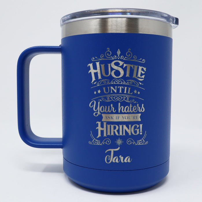Hustle Until Your Haters Ask if You Are Hiring Personalized Engraved 15 oz Insulated Coffee Mug - Simply Custom Life