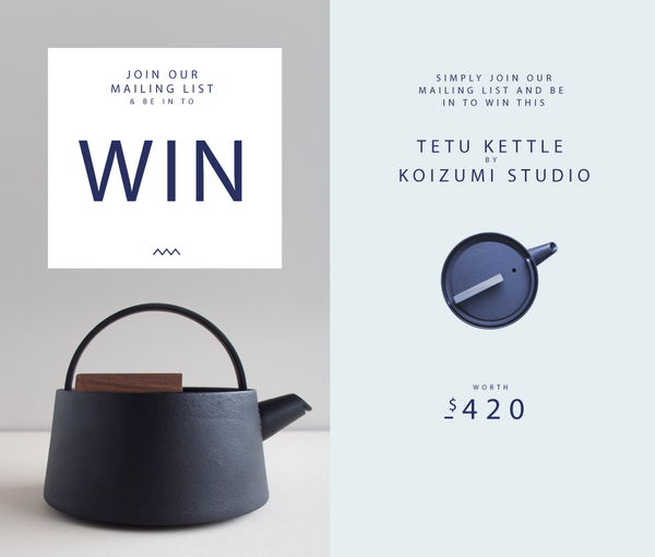 Win a Koizumi Studio, Tetu Kettle worth $420. Join our mailing list to enter!