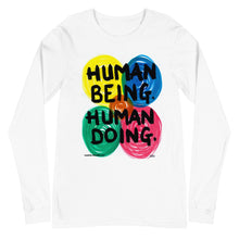 "Load image into Gallery viewer, ""HUMAN BEING. HUMAN DOING."" by Harper Bizarre Art Unisex Long Sleeve Tee"