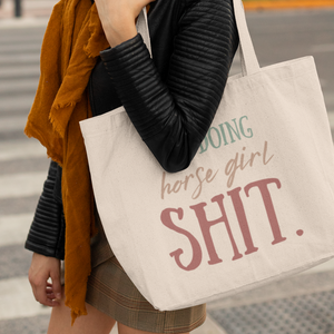 I'm Doing Horse Girl Shit - Large Double Sided Organic Tote