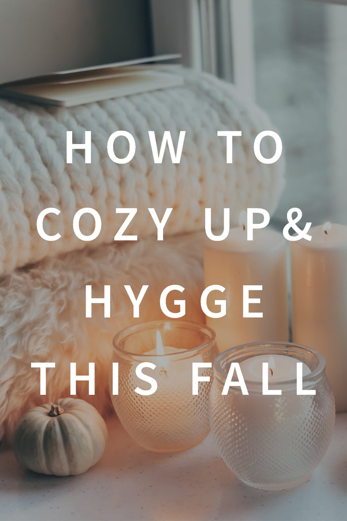 How To Cozy Up & Hygge This Fall