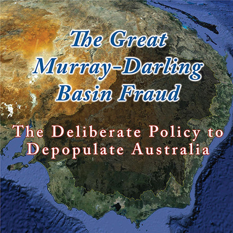 The Great Murray-Darling Basin Fraud: The Deliberate Policy to Depopulate Australia