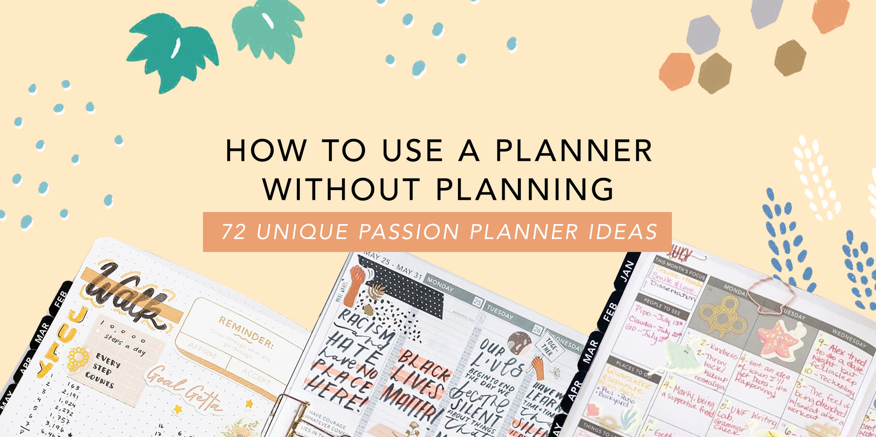 How to Use a Planner without Planning: 72 Unique Passion Planner Ideas