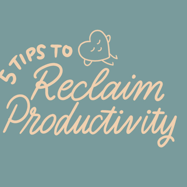 5 Tips to Reclaim Your Productivity