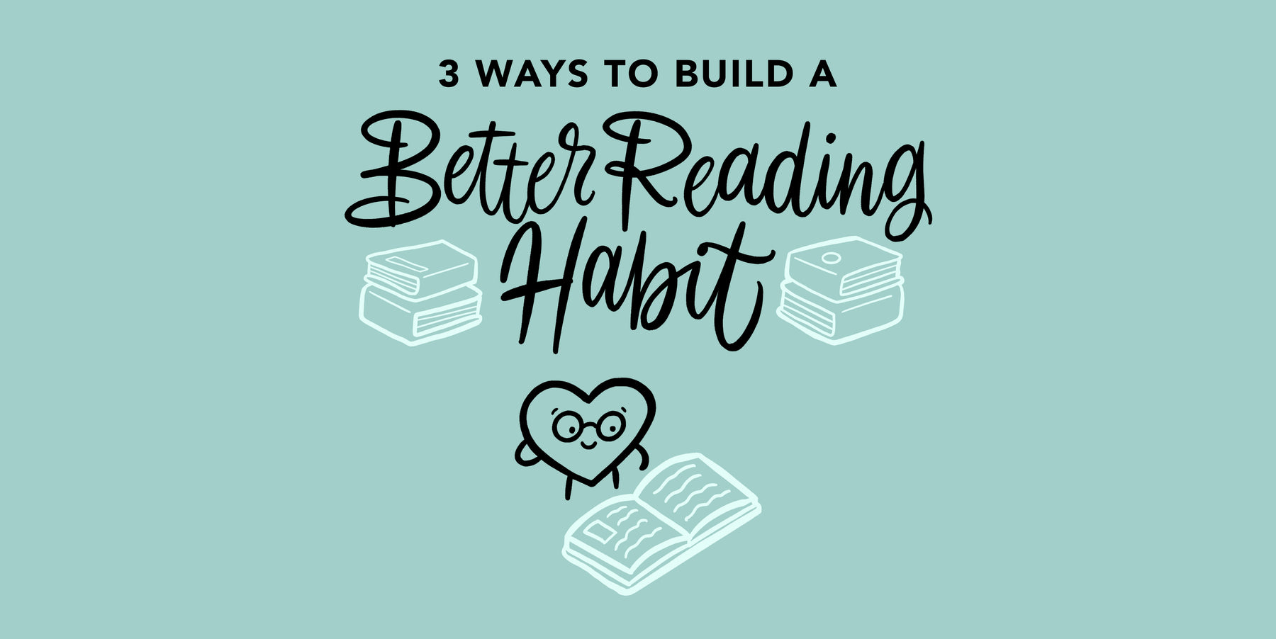 3 Simple Methods To Build a Reading Habit that Sticks
