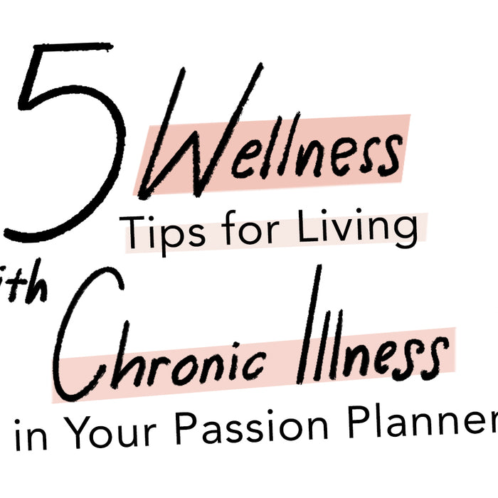 5 Wellness Tips for Living with Chronic Illness in Your Passion Planner