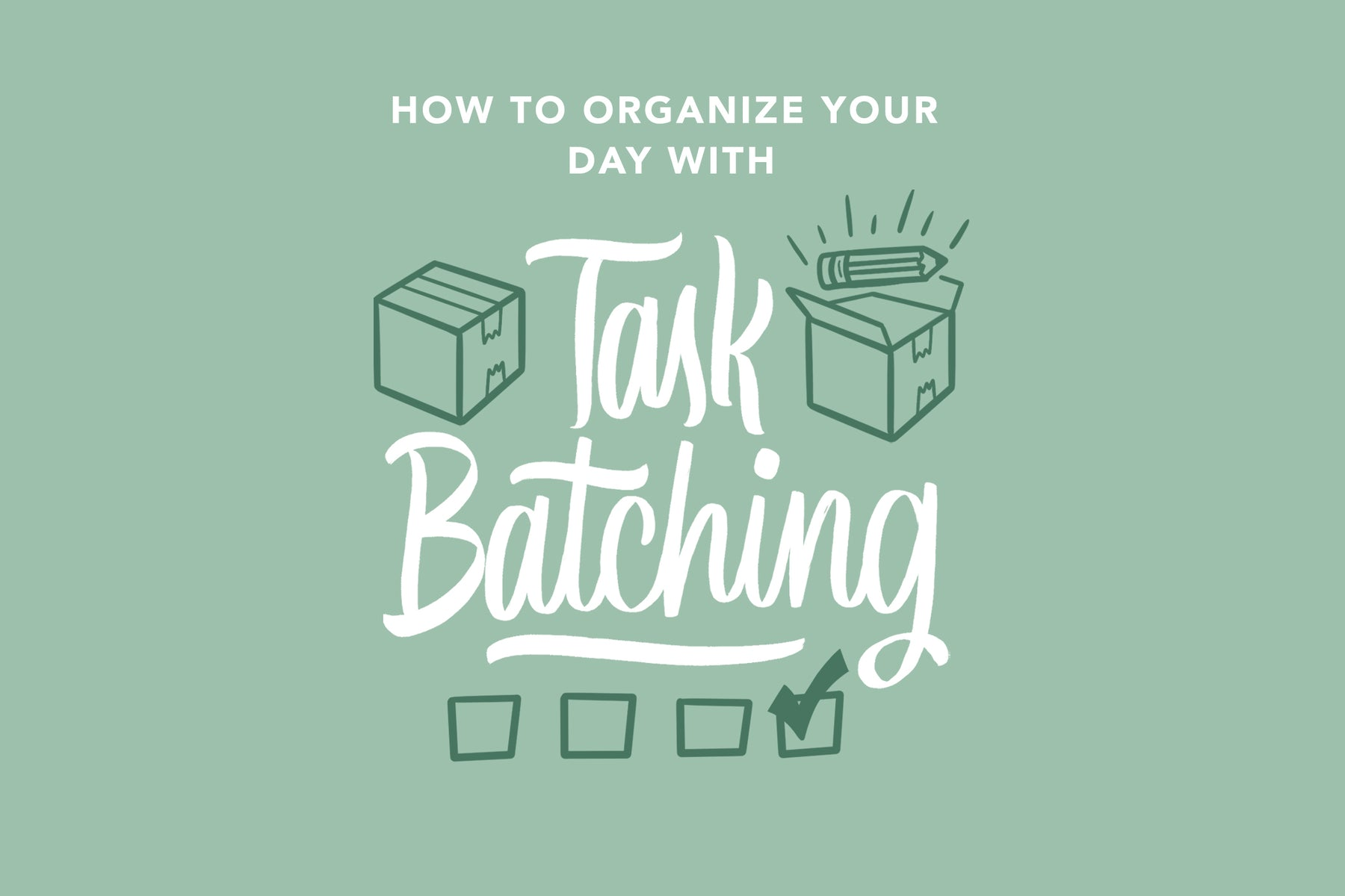 How to Organize Your Day With Task Batching