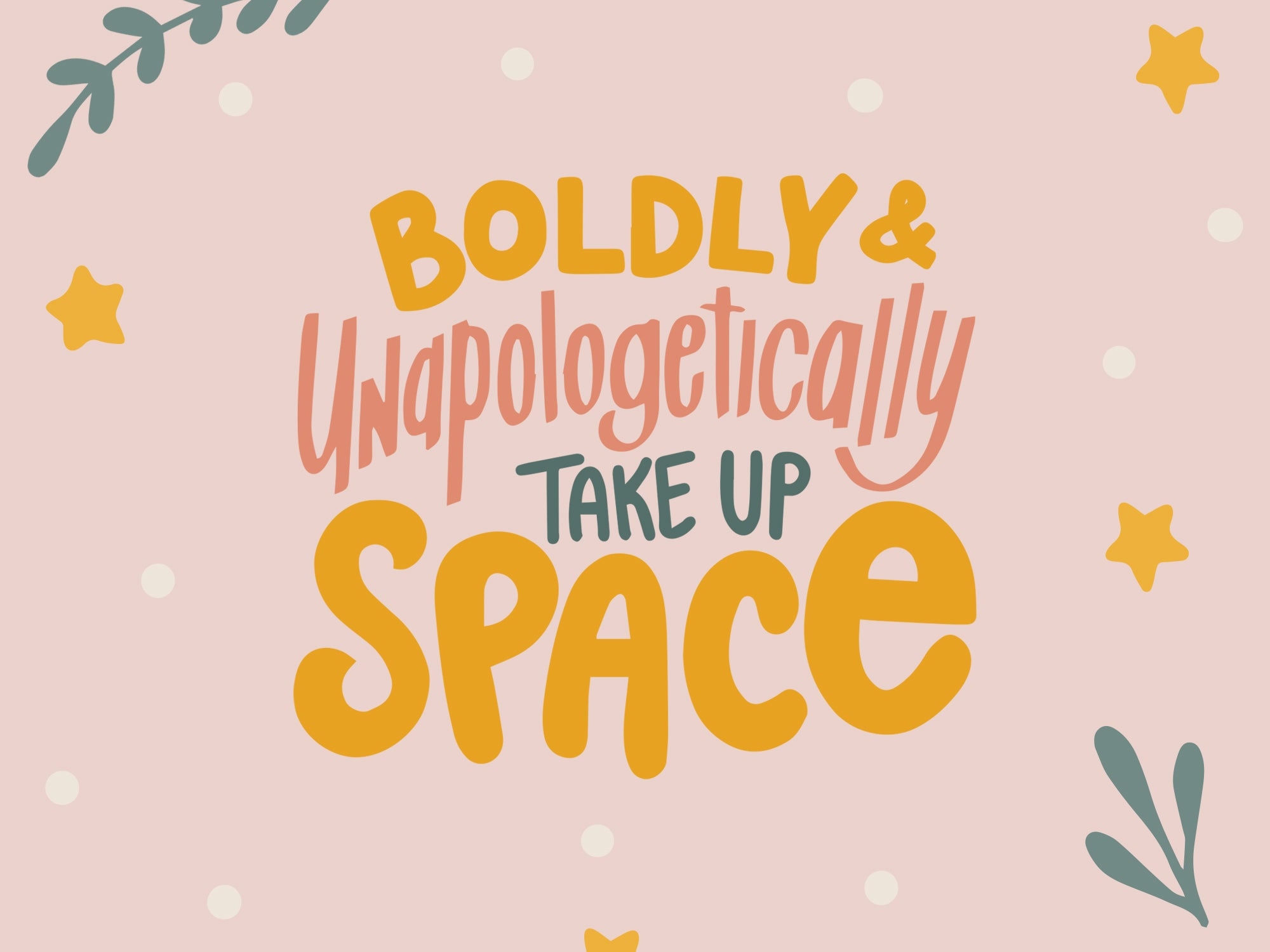 """Boldly and Unapologetically Take Up Space"" Sticker"