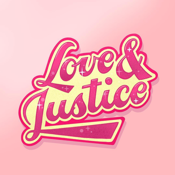 """Love and Justice"" Lettering by April Moralba"