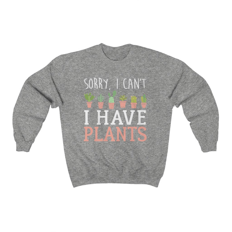 Sport Grey Sorry I can't I Have Plants Sweatshirt