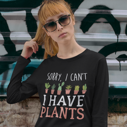 Sorry I Can't I Have Plants Long Sleeve Tee