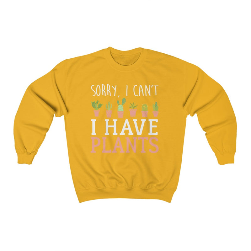 Gold Sorry I can't I Have Plants Sweatshirt