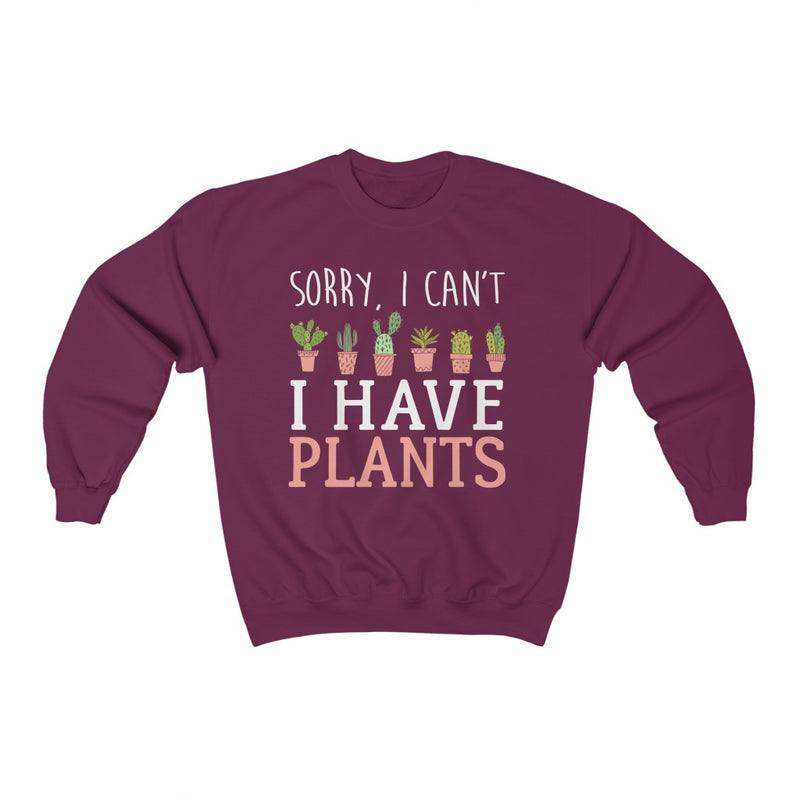Maroon Sorry I can't I Have Plants Sweatshirt