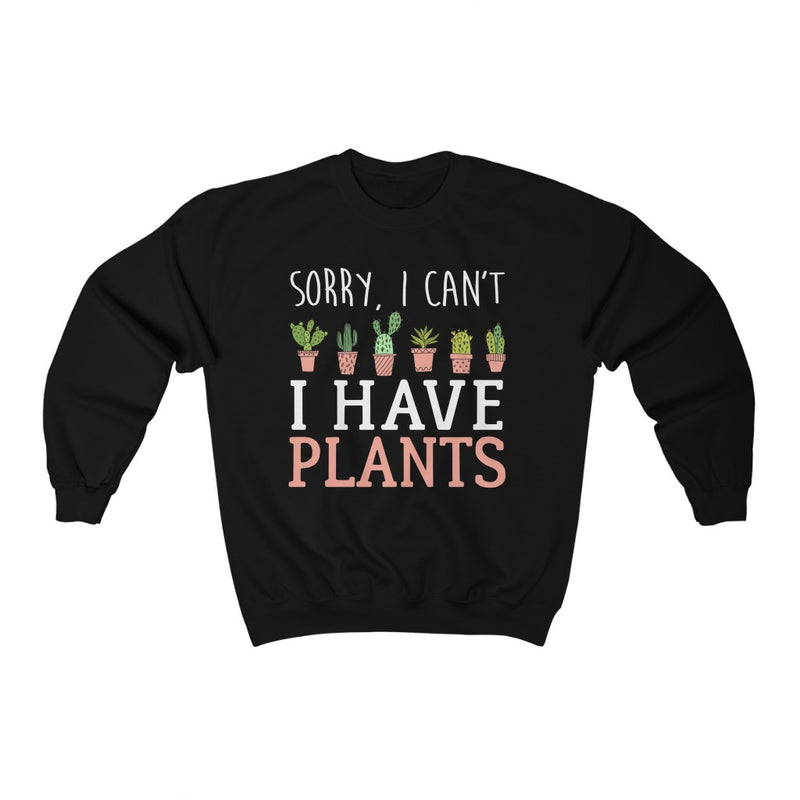 Black Sorry I can't I Have Plants Sweatshirt