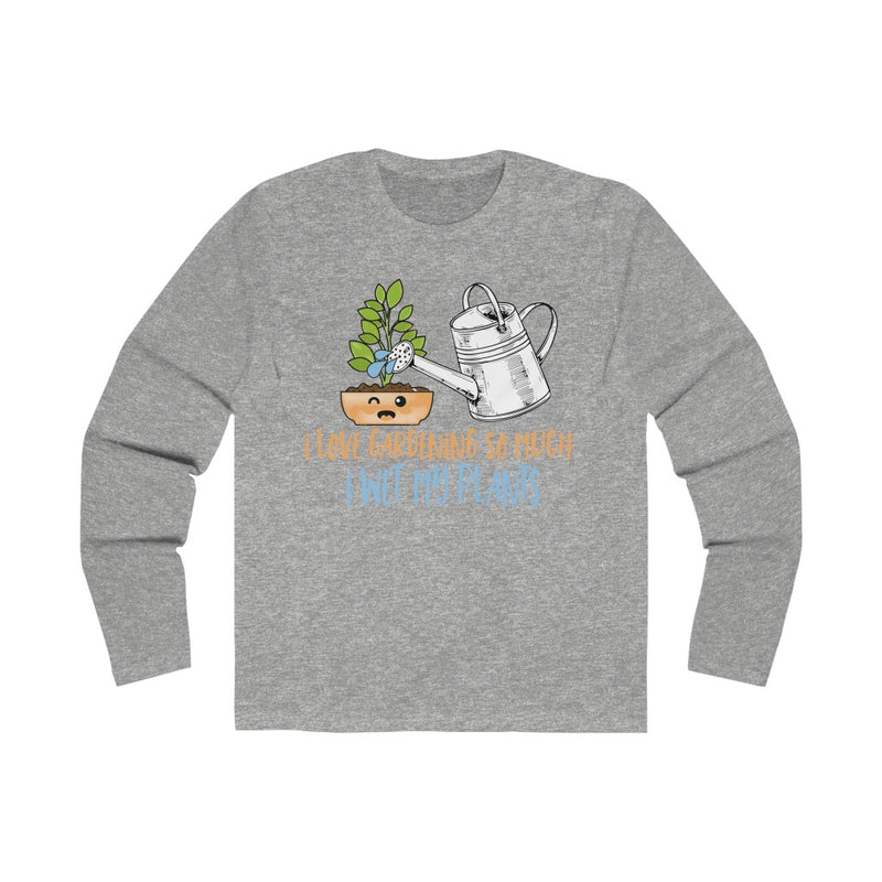 Solid Heather Grey I Love Gardening So Much I Wet My Plants Long Sleeve Tee