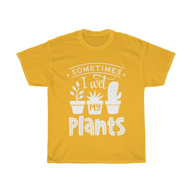 Gold Sometimes I Wet My Plants T-Shirt