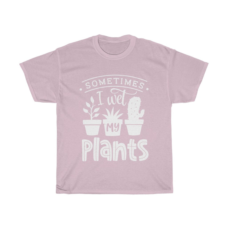 Light Pink Sometimes I Wet My Plants T-Shirt