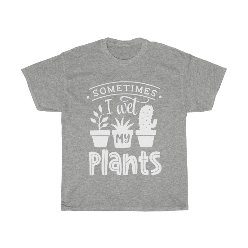 Sport Grey Sometimes I Wet My Plants T-Shirt