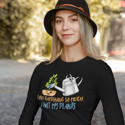 I Love Gardening So Much I Wet My Plants Long Sleeve Tee