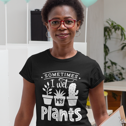 Sometimes I Wet My Plants T-Shirt