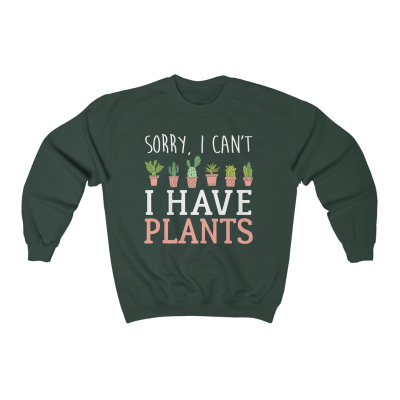 Forest Green Sorry I can't I Have Plants Sweatshirt