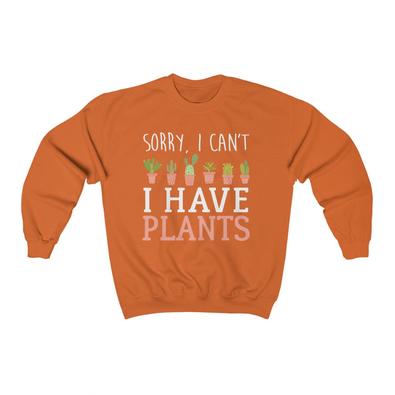 Orange Sorry I can't I Have Plants Sweatshirt