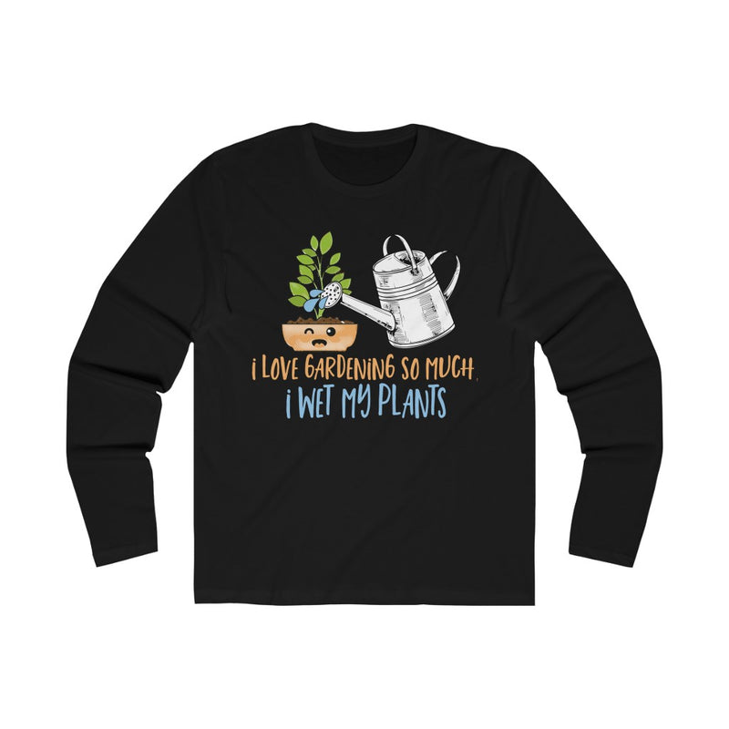 Solid Black I Love Gardening So Much I Wet My Plants Long Sleeve Tee