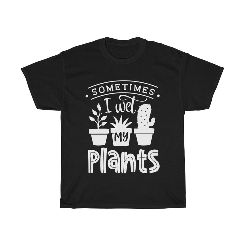 Black Sometimes I Wet My Plants T-Shirt