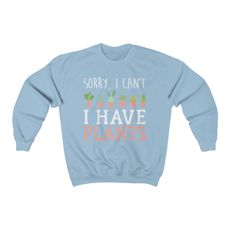 Light Blue Sorry I can't I Have Plants Sweatshirt